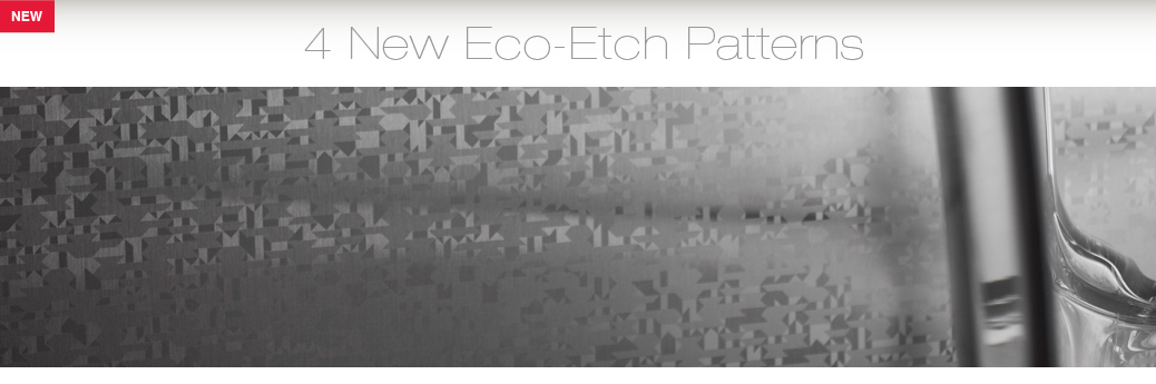 New Eco-Etch Patterns